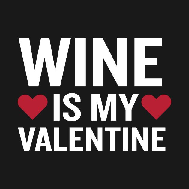 Wine Is My Valentine Funny Beverage Gag Gift