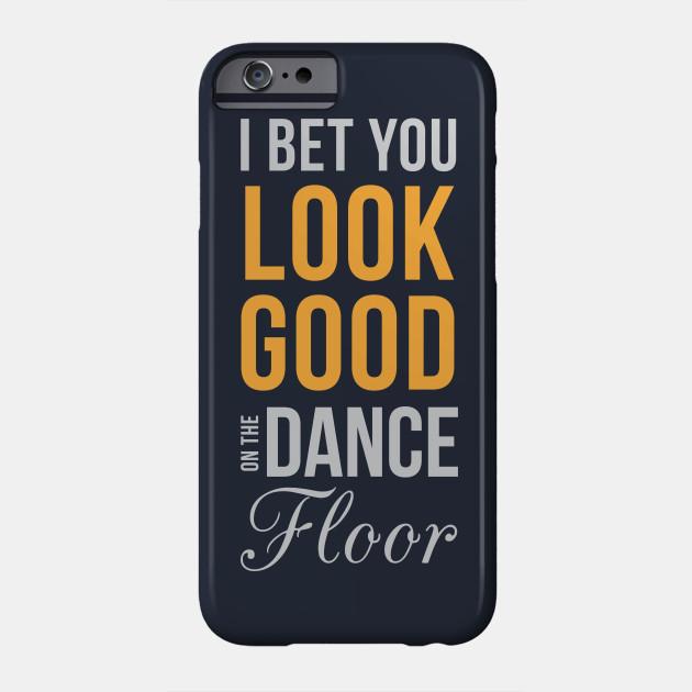 I Bet You Look Good On The Dance Floor Funny Dancer Gift Phone