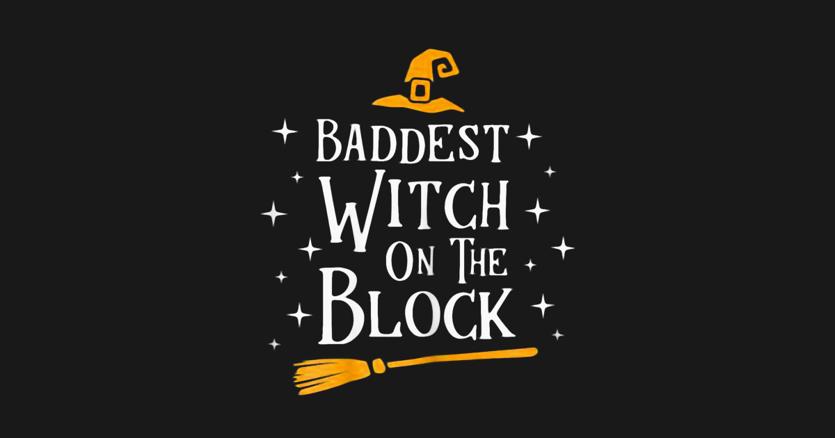 f0095291 Awesome Halloween Baddest Witch On The Block Tshirt - Halloween - T ...