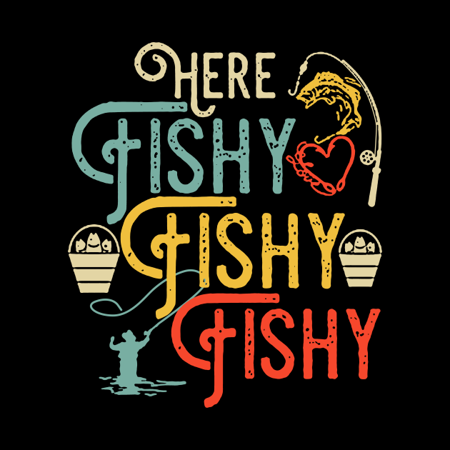 Here Fishy Fishy Fishy Fishing Lovers
