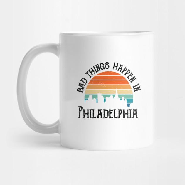Bad Things Happen in Philadelphia Coffee Mug