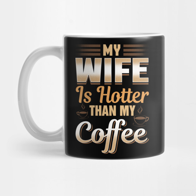 Gift For Husband Novelty My Wife Is Hotter Than My Coffee Mugs Tea