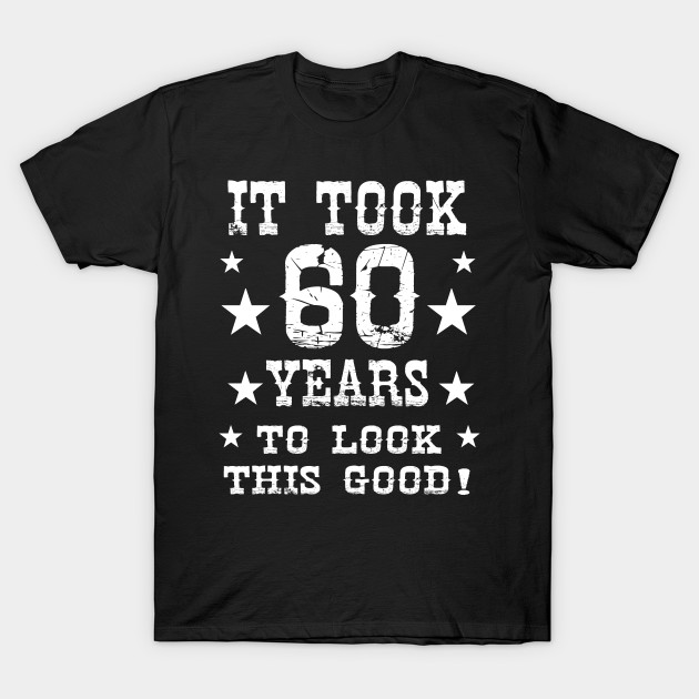 Look Good 60 Year Best Cool Funny 60th Birthday Gift T Shirt