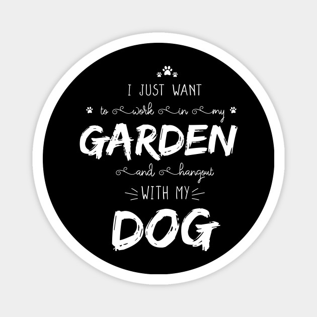 Work In My Garden And Hangout With My Dog, Funny ideal gift for dog lover