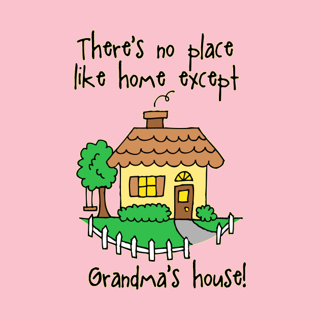 There's No Place Like Grandma's!