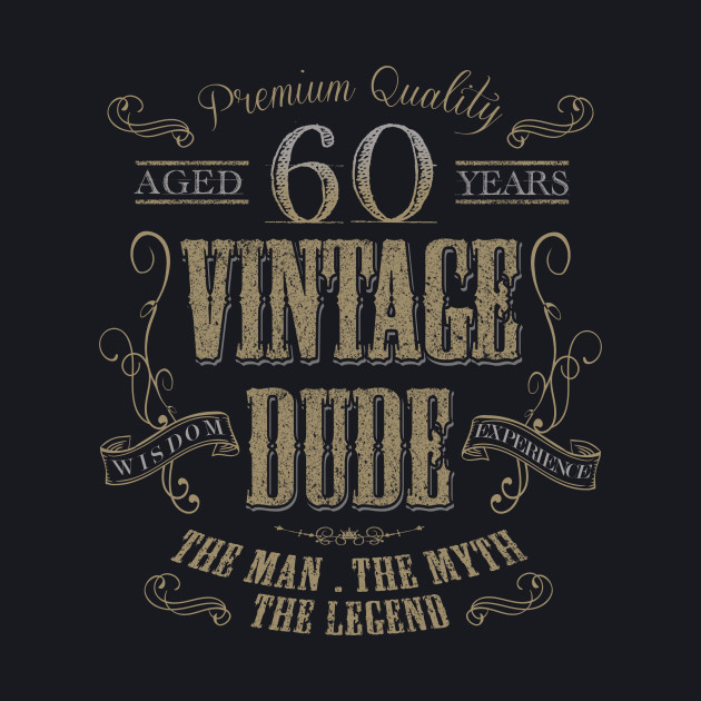 60th Birthday Vintage Dude the man the myth the legend T shirt