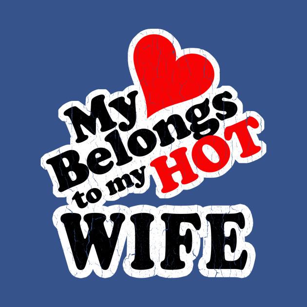 My Heart Belongs to My HOT Wife! (vintage look)