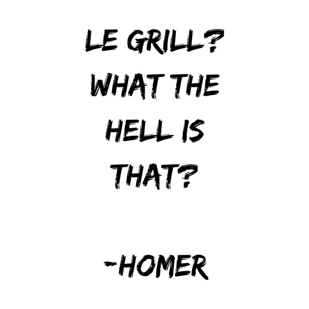 Le Grill? - Homer J.