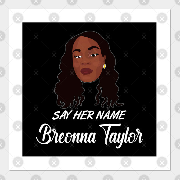 Breonna Taylor Say Her Name Breonna Taylor Poster Und Kunst Teepublic De
