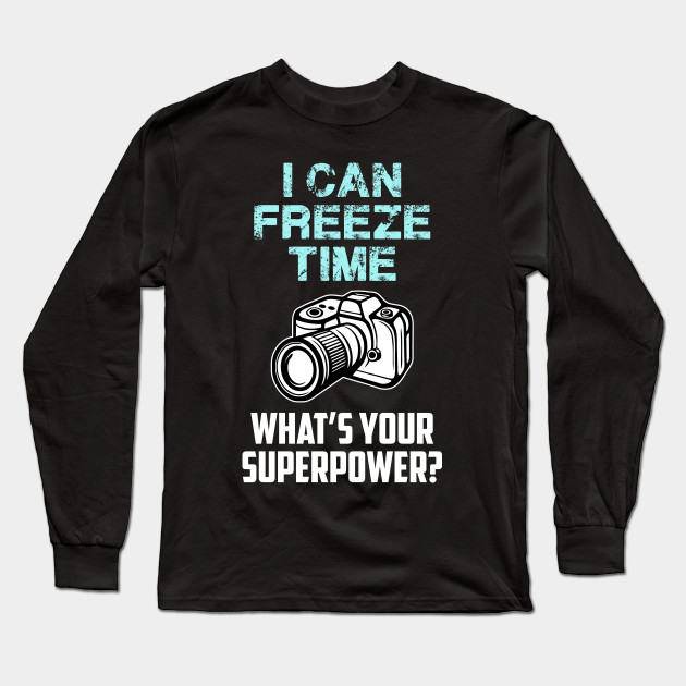 b32e688e Photography Shirt Camera TShirt Gifts For Photographer T Shirt Funny T-Shirt  Profession Occupation I Can Freeze Time Mens Ladies Tee Long Sleeve T-Shirt