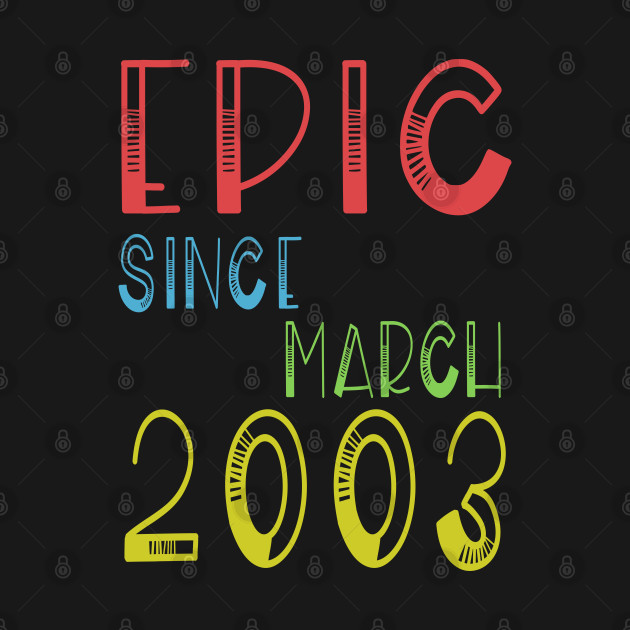 Epic Since March 2003 Shirt - Birthday 16th Gift