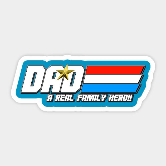 3f654e81 DAD! A REAL FAMILY HERO!! - Gi Joe Cobra - Sticker | TeePublic
