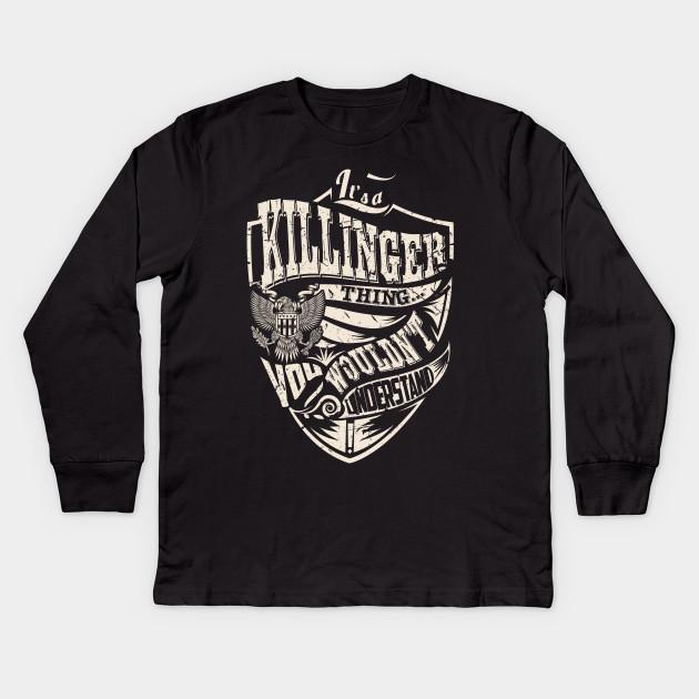 Its A KILLINGER Thing Kids Long Sleeve T Shirt