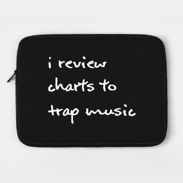 I Review Charts To Trap Music - White
