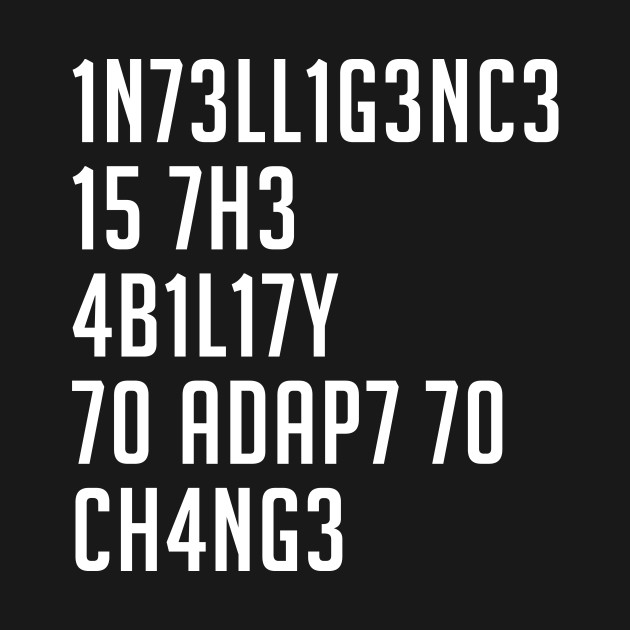 Intelligence is the Ability to Adapt to Change ...