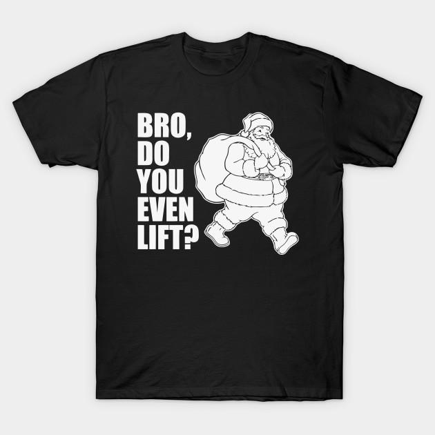 69ec5426 Bro, Do You Even Lift T Shirt - Christmas Is Coming - T-Shirt ...