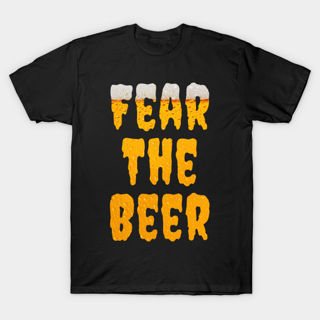 Fear the Beer Brewers Craft Beer Lover Funny Hate Beer Gift