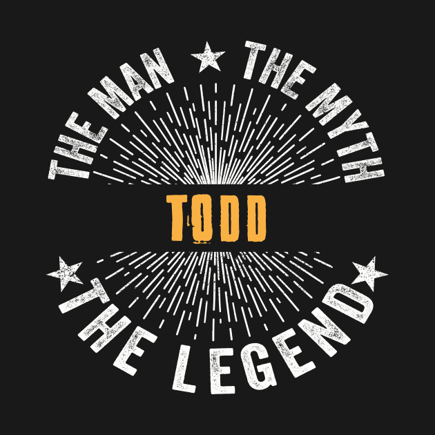 Todd Team | Todd The Man, The Myth, The Legend | Todd Family Name, Todd Surname