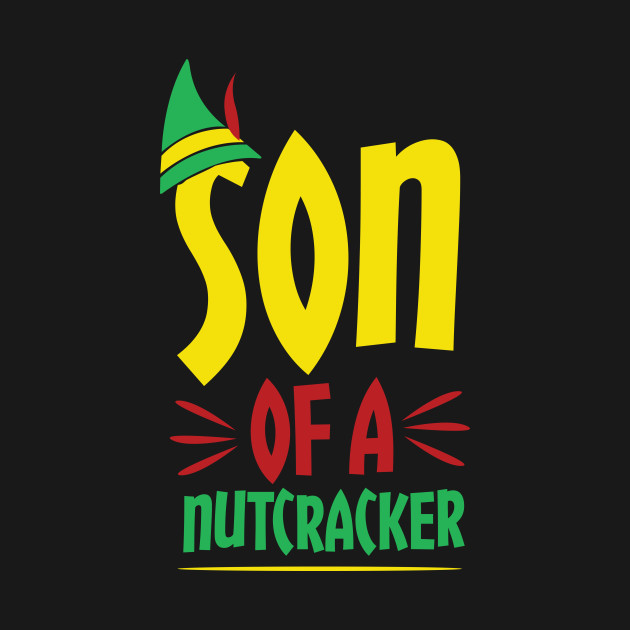 2b70b6ae Funny Son Of A Nutcracker Awesome Christmas - Son Of A Nutcracker ...