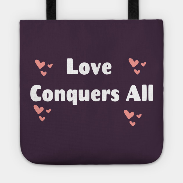 Love Conquers All Quotes About Love Tote Teepublic