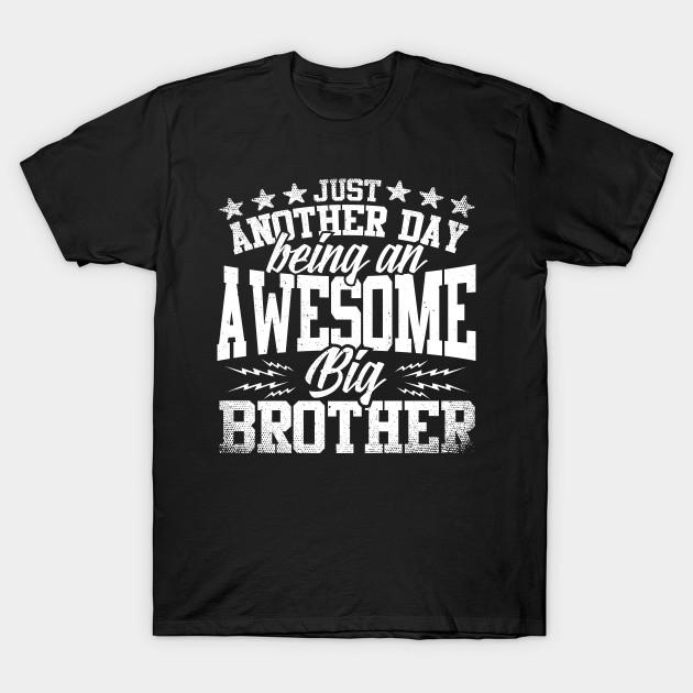 10b9382e Just Another Day Being An Awesome Big Brother - Big Brother - T ...