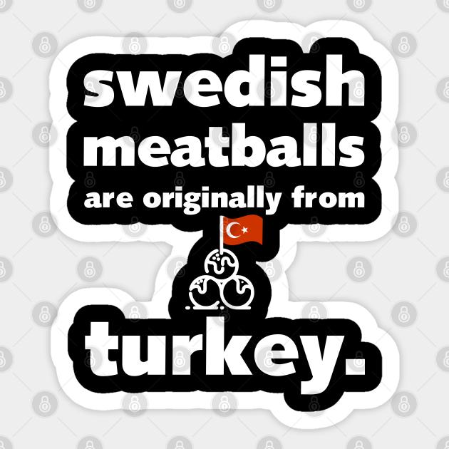 Swedish Meatballs Are Originally From Turkey Food Fun Facts Food Autocollant Teepublic Fr