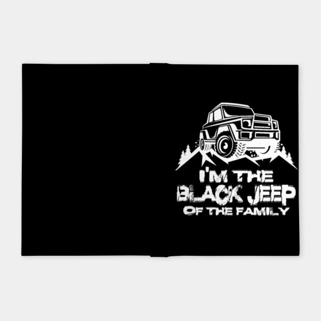 Jeep Wrangler Jeep Grand Cherokee Im The Black Jeep Of The Family Addyn Jeep Wrangler Jeep Grand Cherokee Im T Notebook Teepublic