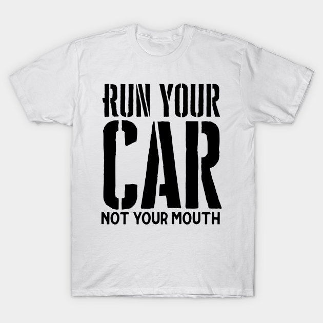Run Your Car Not Your Mouth Racers Gift Shirt Adult Unisex Shirt