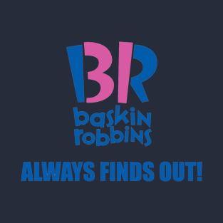 Baskin Robbins Always Finds Out! t-shirts