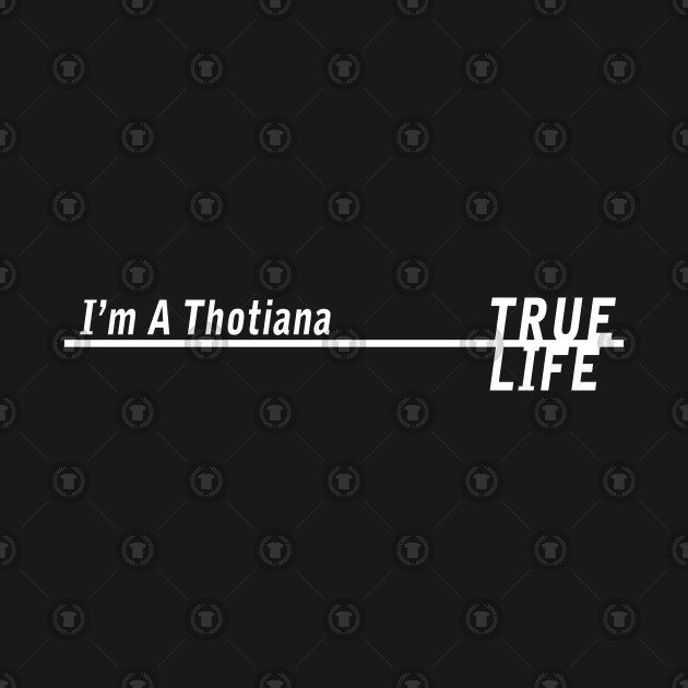 True Life : Im a thotiana