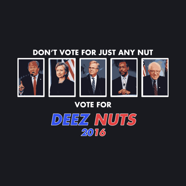 Don't Vote for Just Any Nut, Vote Deez Nuts!