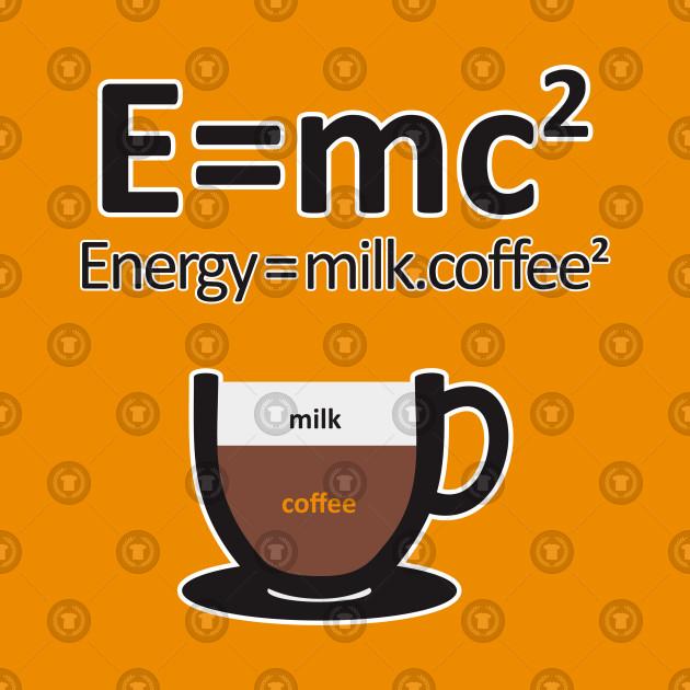 a2a173498 E = MC2 ENERGY MILK COFFEE - Coffee - Kids T-Shirt | TeePublic