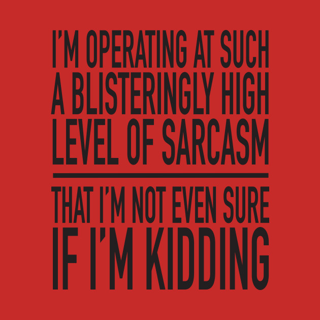 Sarcasm - Don't know if I'm kidding