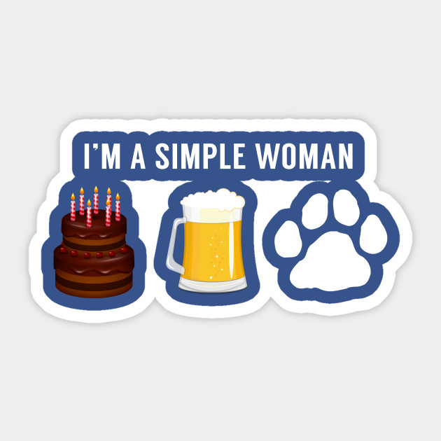 I Am A Simple Women Cake Beer Dog Lover Sticker