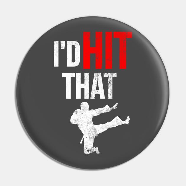 I'd Hit That Martial Arts