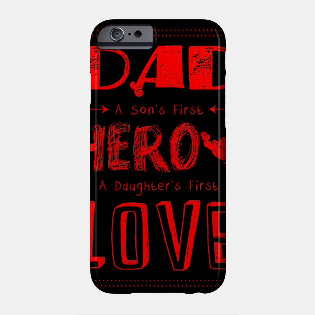 c95c5c48 Dad a sons first hero a daughters first love-fathers day best tshirt Phone  Case