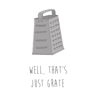 WELL, THAT'S JUST GRATE t-shirts