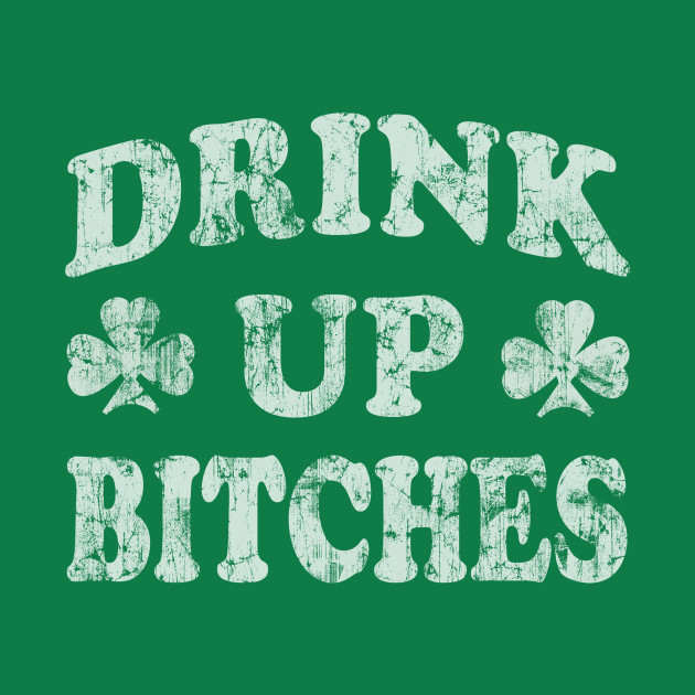 Drink Up Bitches St Patricks Day