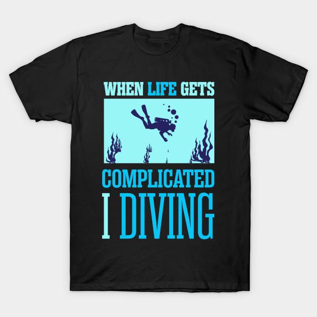 ea30fa7d87 When life gets complicated I Diving! - When Life Gets Complicated I ...