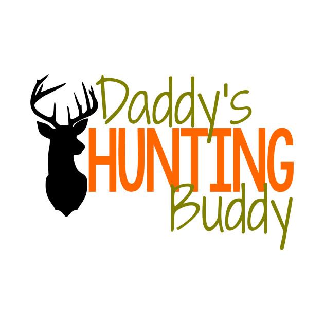 725b7efdf Daddy's Hunting Buddy - Hunting - T-Shirt | TeePublic