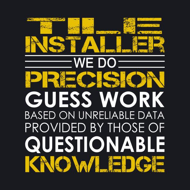 Tile Installer We Do Precision Guess Work