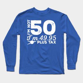 642a7043f Funny Birthday Sayings Long Sleeve T-Shirts | TeePublic