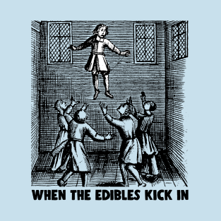 When The Edibles Kick In - Funny High AF/Stoner/Drugs t-shirts