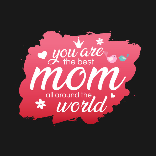 Best mom all around the world - Best Mom In The World - T