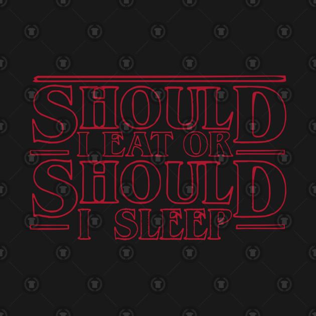 Should I EAT or should I SLEEP?