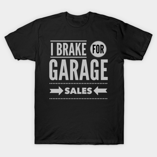 I Brake For Garage Sales