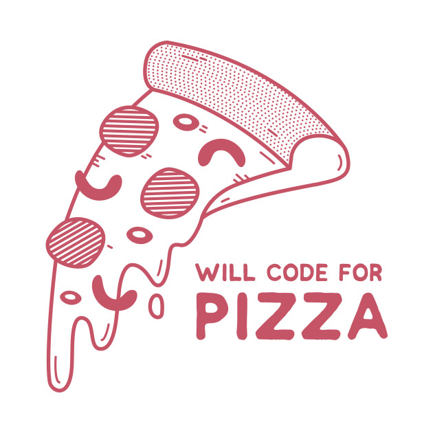 Will Code for Pizza - Programming