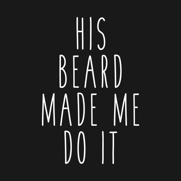 His Beard Made Me Do It