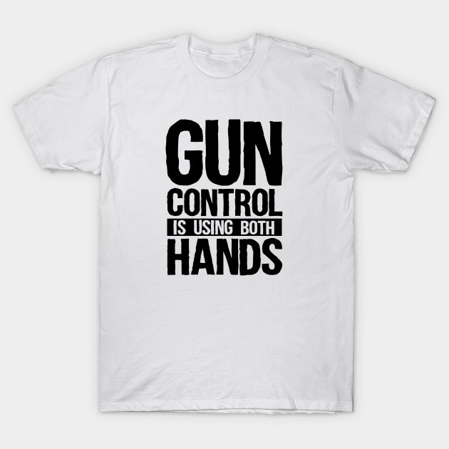 e2f1003c8 Gun Control Is Using Both Hands Funny Pro Gun 2nd Amendment Gift T-Shirt