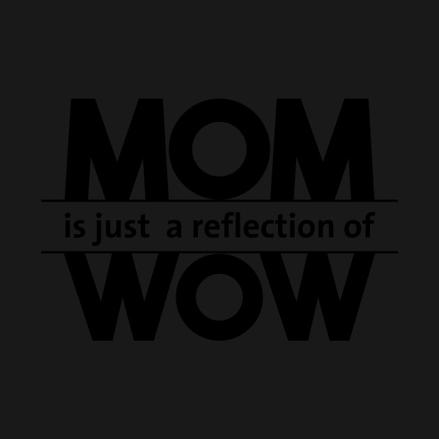 2 Mom Is Just A Reflection Of Wow T-Shirt
